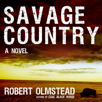 Savage Country: A Novel, Robert Olmstead
