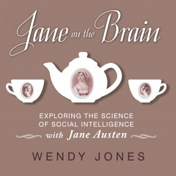 Jane on the Brain: Exploring the Science of Social Intelligence with Jane Austen, Wendy Jones