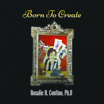 Born To Create, Ph.D. Rosalie H. Contino, Rosalie H. Contino Ph.D.