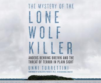 Mystery of the Lone Wolf Killer: Anders Behring Breivik and the Threat of Terror in Plain Sight, Unni Turrettini