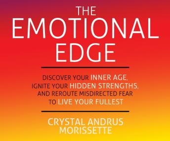 Emotional Edge: Discover Your Inner Age, Ignite Your Hidden Strengths, and Reroute Misdirected Fear to Live Your, Crystal Andrus Morissette