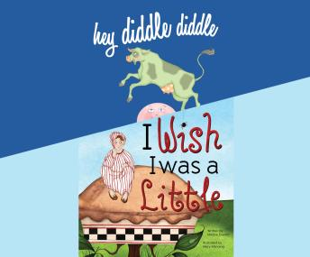 Hey Diddle Diddle; & I Wish I Was a Little, Melissa Everett
