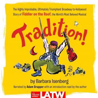 Tradition!: The Highly Improbable, Ultimately Triumphant Broadway-to-Hollywood Story of Fiddler on the Roof,the World's Most Beloved Musical, Barbara Isenberg