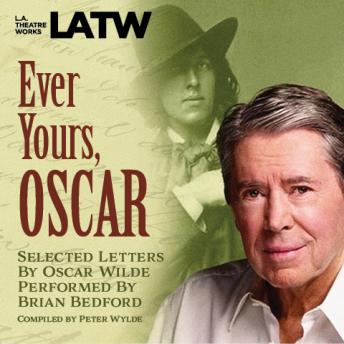 Ever Yours, Oscar: Selected letters by Oscar Wilde performed by Brian Bedford, Peter Wylde