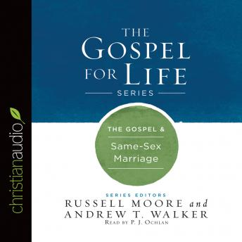Gospel & Same-Sex Marriage, Andrew T. Walker, Russell Moore