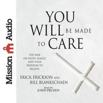 You Will Be Made to Care, Bill Blankschaen, Erick Erickson