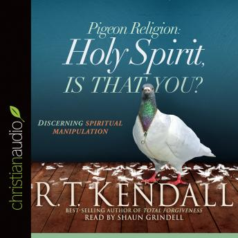 Pigeon Religion: Holy Spirit, Is That You?: Discerning Spiritual Manipulation