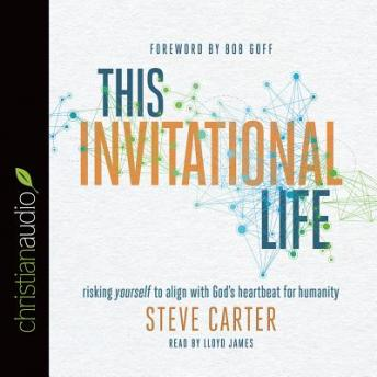 This Invitational Life: Risking Yourself to Align with God's Heartbeat for Humanity, Steve Carter