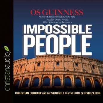 'Impossible People: 'Christian Courage and the Struggle for the Soul of Civilization, Os Guinness