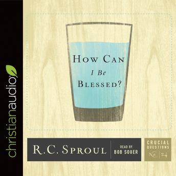 How Can I Be Blessed?, R. C. Sproul