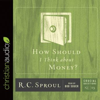 How Should I Think about Money?, R. C. Sproul