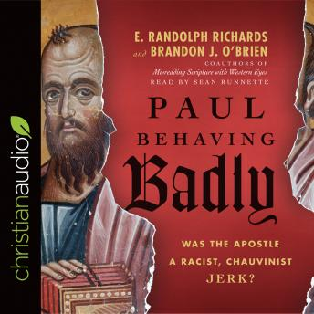 Paul Behaving Badly: Was the Apostle a Racist, Chauvinist Jerk?, E. Randolph Richards