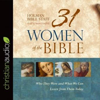 31 Women of the Bible: Who They Were and What We Can Learn from Them Today, Holman Bible Staff