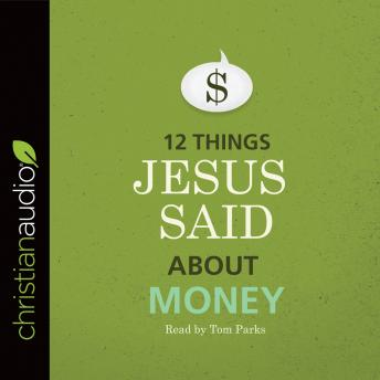 12 Things Jesus Said about Money, B&H Editorial Staff