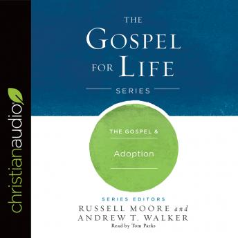 Gospel & Adoption, Andrew T. Walker, Russell Moore