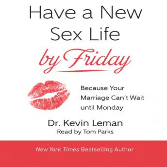 Have a New Sex Life by Friday: Because Your Marriage Can't Wait until Monday, Kevin Leman