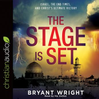Stage Is Set: Israel, the End Times, and Christ's Ultimate Victory, Bryant Wright