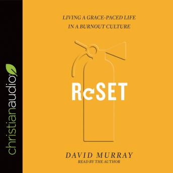 Reset: Living a Grace-Paced Life in a Burnout Culture, David Murray