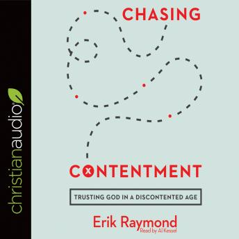 Chasing Contentment: Trusting God in a Discontented Age, Erik Raymond