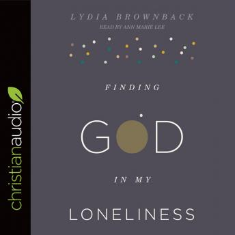 Finding God in My Loneliness, Lydia Brownback
