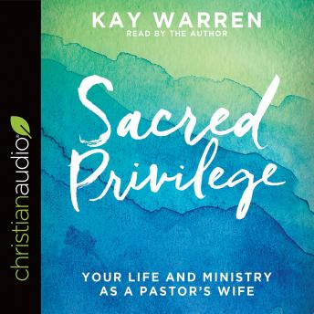 Sacred Privilege: Your Life and Ministry as a Pastor's Wife, Kay Warren