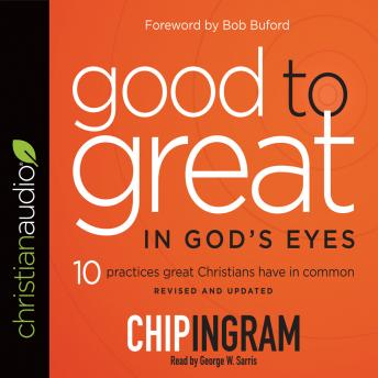 Good to Great in God's Eyes: 10 Practices Great Christians Have in Common, Chip R. Ingram