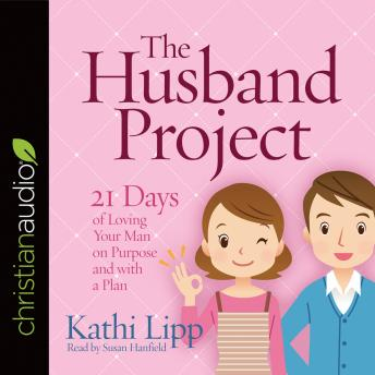 Husband Project: 21 Days of Loving Your Man--on Purpose and with a Plan, Kathi Lipp