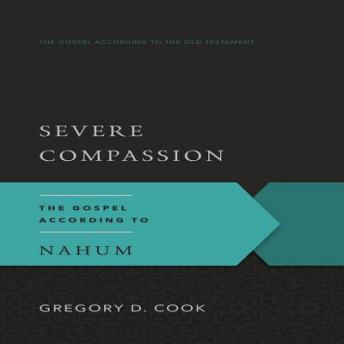 Severe Compassion: The Gospel According to Nahum, Gregory D. Cook