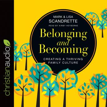 Belonging and Becoming: Creating a Thriving Family Culture, Mark Scandrette