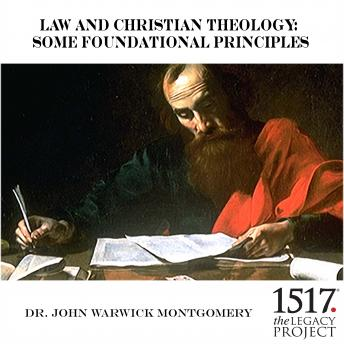 Law and Christian Theology: Some Foundational Principles, John Warwick Montgomery