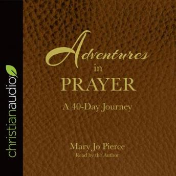 Adventures in Prayer: A 40-Day Journey, Mary Jo Pierce