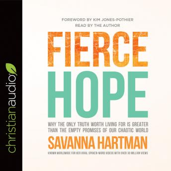 Fierce Hope: Why the Only Truth Worth Living for is Greater Than the Empty Promises of Our Chaotic World, Savanna Hartman