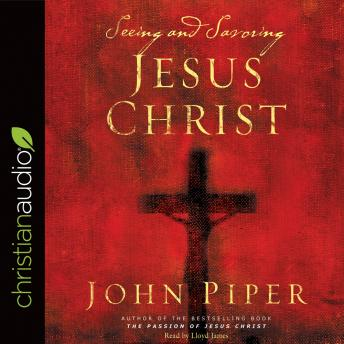 Seeing and Savoring Jesus Christ, John Piper