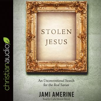 Stolen Jesus: An Unconventional Search for the Real Savior, Jami Amerine