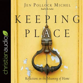 Keeping Place: Reflections on the Meaning of Home, Jen Pollack Michel