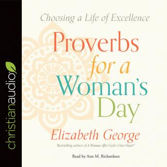 Proverbs for a Woman's Day: Choosing a Life of Excellence, Elizabeth George