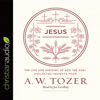 Jesus: The Life and Ministry of God the Son--Collected Insights from A. W. Tozer, A. W. Tozer