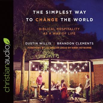 Simplest Way to Change the World: Biblical Hospitality as a Way of Life, Brandon Clements, Dustin Willis