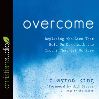 Overcome: Replacing the Lies That Hold Us Down with the Truths That Set Us Free, Clayton King