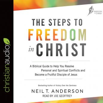 Steps to Freedom in Christ: A Biblical Guide to Help You Resolve Personal and Spiritual Conflicts and Become a Fruitful Disciple of Jesus, Neil T. Anderson