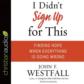 I Didn't Sign Up For This: Finding Hope When Everything Is Going Wrong, John F. Westfall