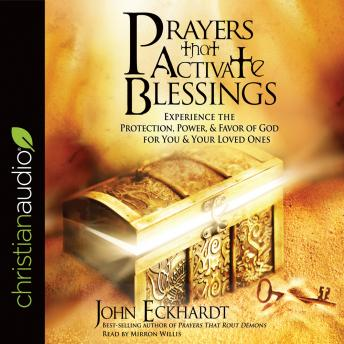 Prayers that Activate Blessings: Experience the Protection, Power & Favor of God for You & Your Loved Ones, John Eckhardt
