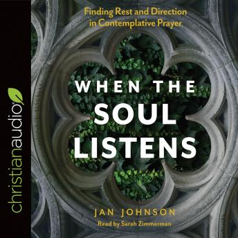 When the Soul Listens: Finding Rest and Direction in Contemplative Prayer, Jan Johnson