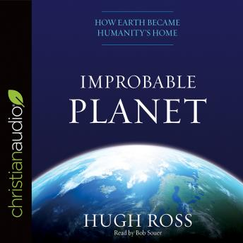Improbable Planet: How Earth Became Humanity's Home, Hugh Ross