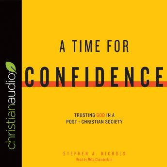 Time for Confidence: Trusting God in a Post-Christian Society, Stephen J. Nichols