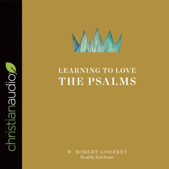 Learning to Love the Psalms, W. Robert Godfrey