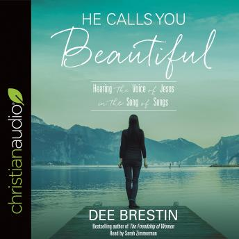 He Calls You Beautiful: Hearing the Voice of Jesus in the Song of Songs, Dee Brestin