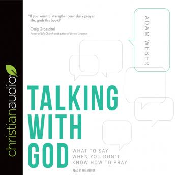 Talking with God: What to Say When You Don't Know How to Pray, Adam Weber