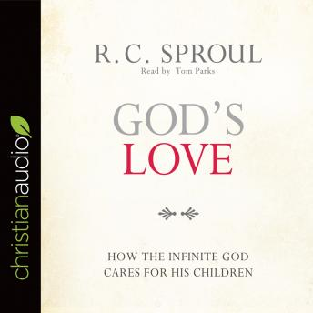 God's Love: How the Infinite God Cares for His Children, R. C. Sproul