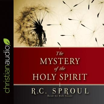Mystery of the Holy Spirit, R. C. Sproul
